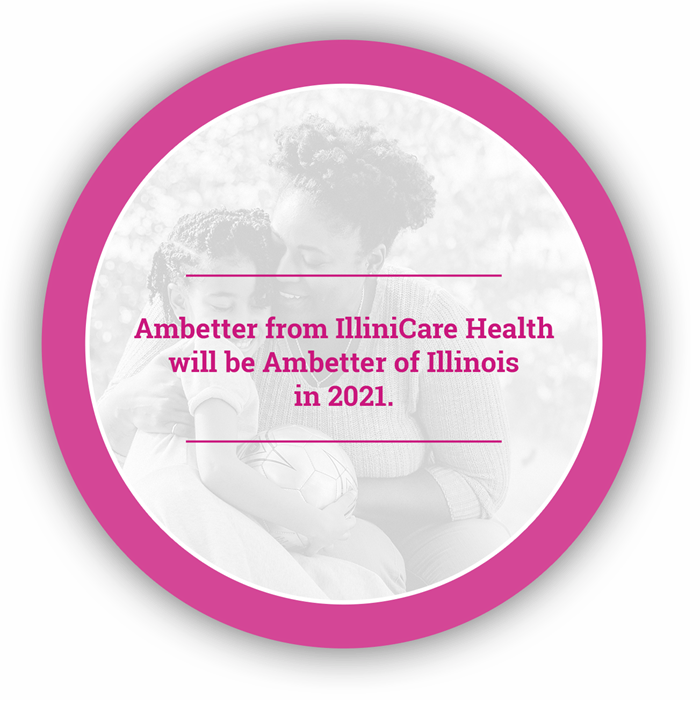 Ambetter from IlliniCare Health will be Ambetter of Illinois in 2021.